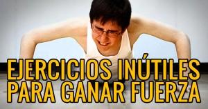 ejercicios-inutiles-para-ganar-fuerza