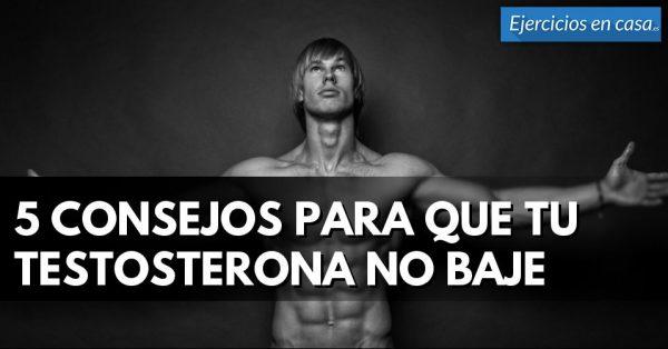 Evita la testosterona baja con estos 5 consejos
