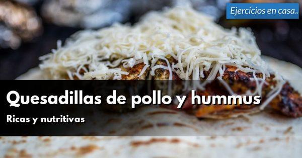 Recetas saludables: Quesadillas de pollo y hummus