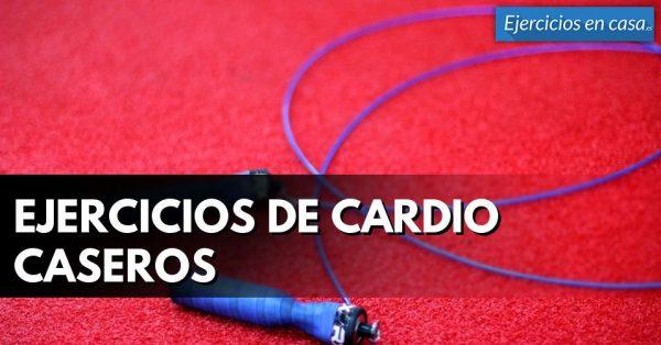 ¿Cuáles son los mejores ejercicios de cardio que podemos hacer en casa?