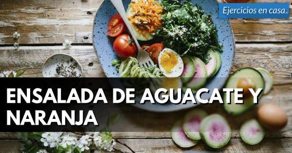 Ensalada de aguacate y naranja, una cena saludable perfecta para hacer dieta